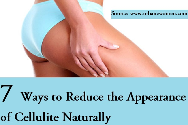 7 Ways To Reduce The Appearance Of Cellulite Naturally