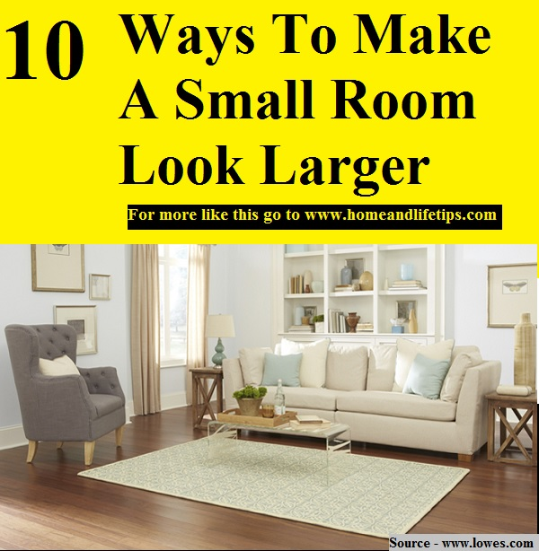 10 Ways To Make A Small Room Look Larger Home And Life Tips