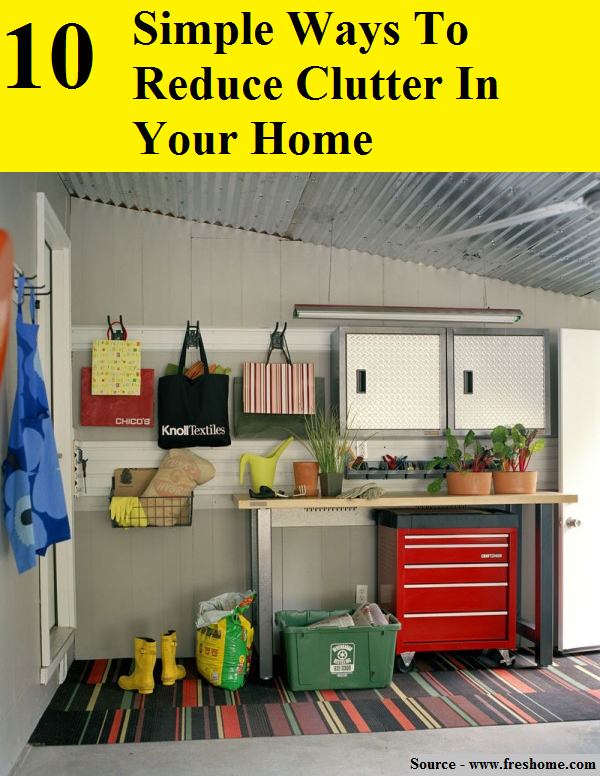 10 simple ways to reduce clutter in your home home and