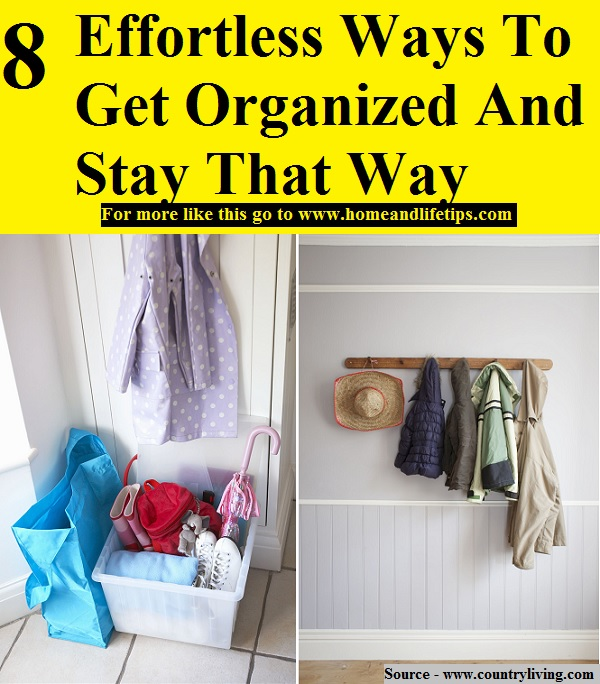 8 Effortless Ways To Get Organized And Stay That Way