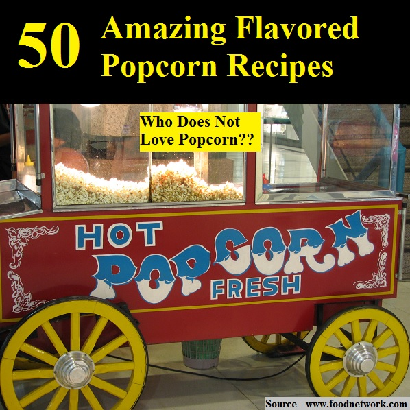 50 Amazing Flavored Popcorn Recipes