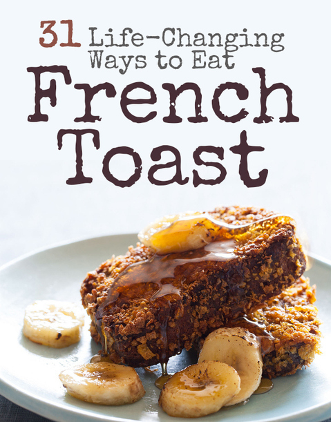 31 Life Changing Ways To Eat French Toast