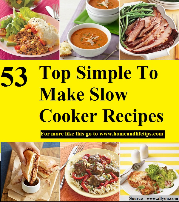 53 Top Simple To Make Slow Cooker Recipes