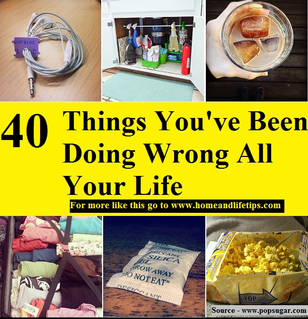 40 Things You've Been Doing Wrong All Your Life
