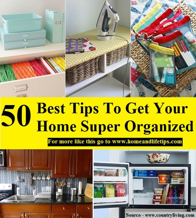 50 Best Tips To Get Your Home Super Organized Home And