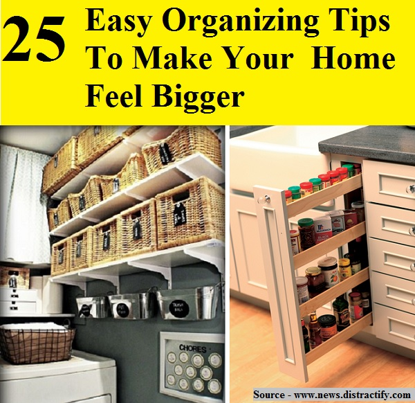 25 Easy Organizing Tips To Make Your  Home Feel Bigger