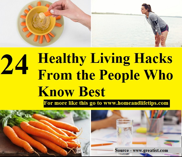 24 Healthy Living Hacks From the People Who Know Best