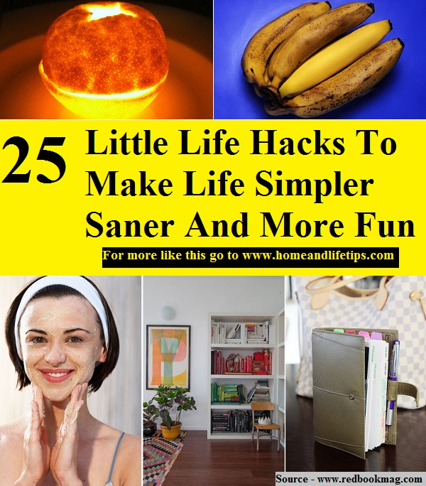 25 Little Life Hacks To Make Life Simpler Saner And More Fun