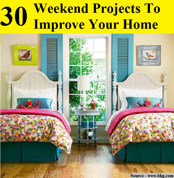30 Weekend Projects To Improve Your Home