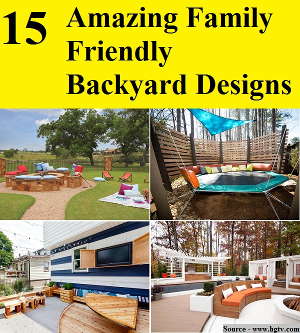 15 Amazing Family Friendly Backyard Designs