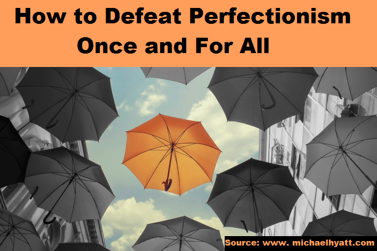 How to Defeat Perfectionism Once and For All
