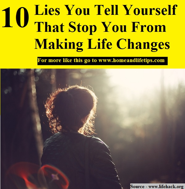 10 Lies You Tell Yourself That Stop You From Making Life Changes