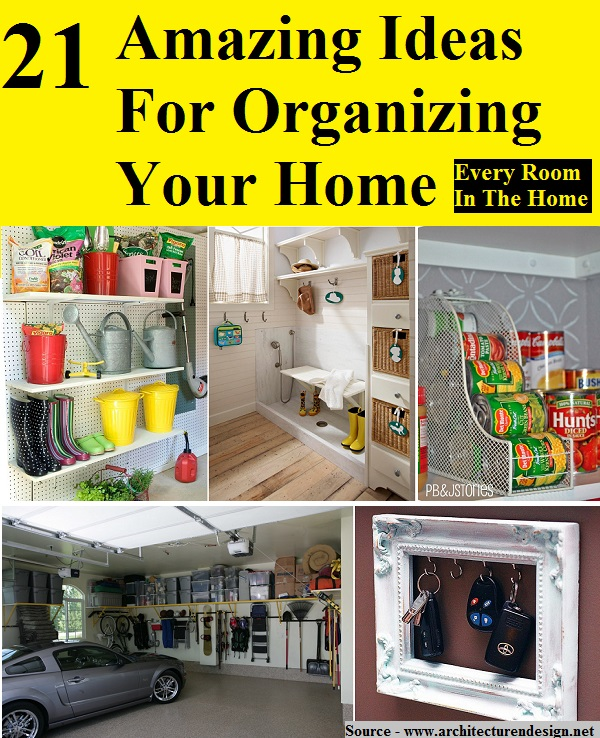 21 Amazing Ideas For Organizing Your Home