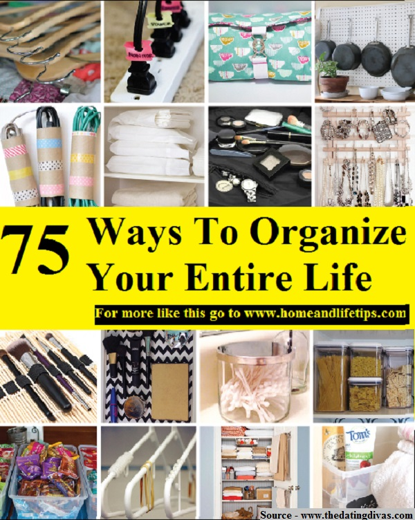 75 Ways To Organize Your Entire Life