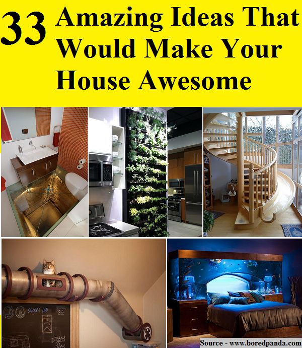 33 Amazing Ideas That Would Make Your House Awesome