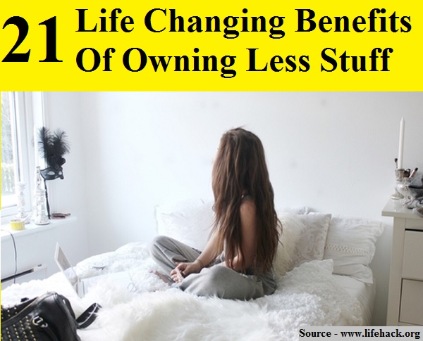 21 Life Changing Benefits Of Owning Less Stuff