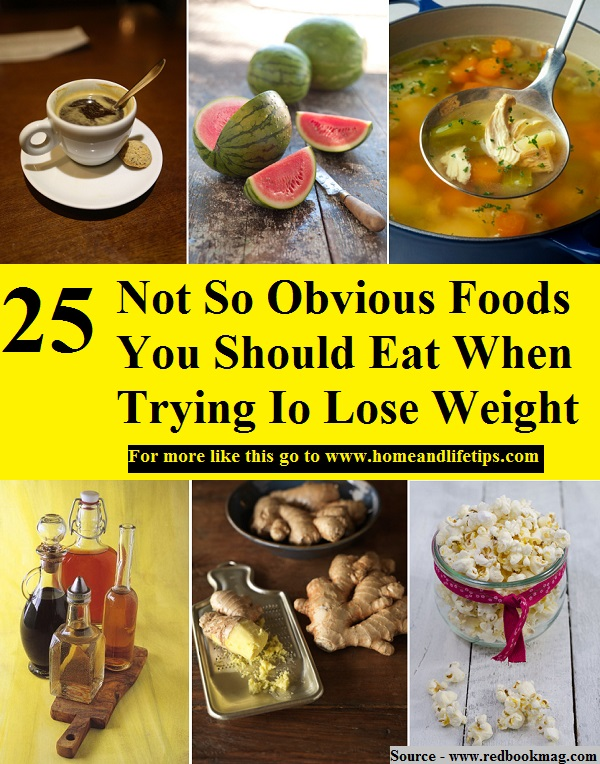 25 Not So Obvious Foods You Should Eat When Trying Io Lose Weight