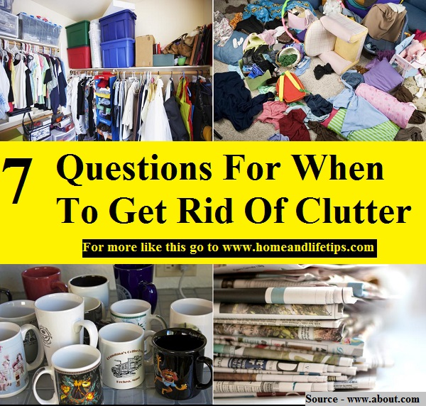 7 questions for when to get rid of clutter home and life tips - Five easy cleaning tips get some time for yourself ...