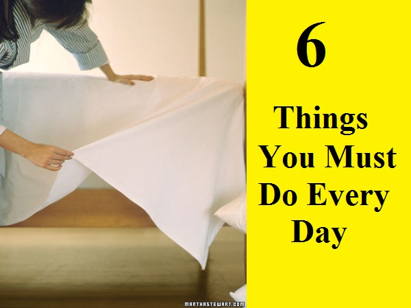 6 Things You Must Do Every Day