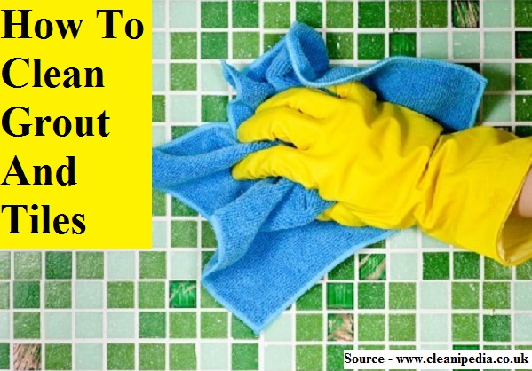 How To Properly Clean Grout And Tiles