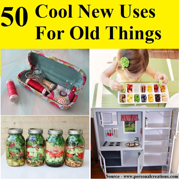 50 Cool New Uses For Old Things