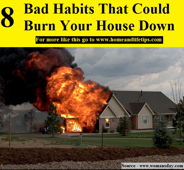 8 Bad Habits That Could Burn Your House Down