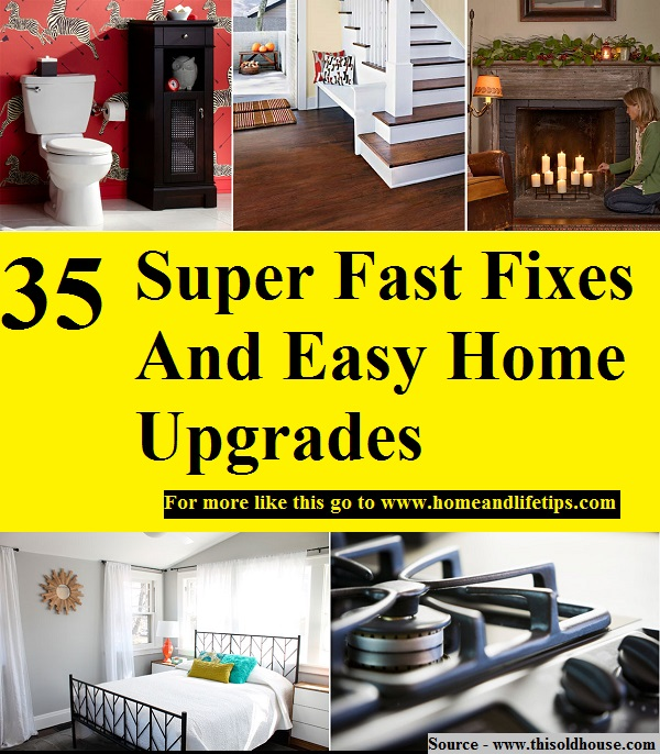 35 Super Fast Fixes And Easy Home Upgrades